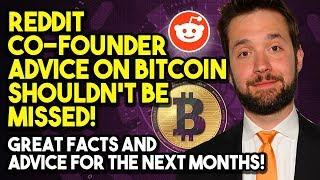 REDDIT CO-FOUNDER ADVICE ON BITCOIN SHOULDN'T BE MISSED! Great Facts and Advice For The Next Months!