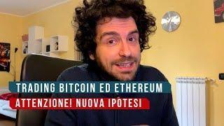 Trading Bitcoin ed Ethereum. ATTENZIONE NUOVA ipotesi ciclica!