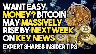"""Want Easy MONEY? Bitcoin May MASSIVELY RISE By NEXT WEEK On KEY NEWS"" - Expert Shares Insider Tips"