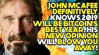 JOHN MCAFEE DEFINITIVELY Knows 2019 Will BE BITCOIN'S BEST YEAR. His NEW OPINION Will BLOW YOU AWAY!