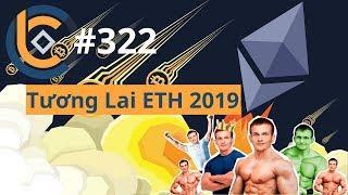 #322 - Tương Lai Ethereum (ETH) 2019  | Cryptocurrency | Tiền Kỹ Thuật Số | Tài Chính