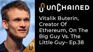Vitalik Buterin, Creator Of Ethereum, On The Big Guy Vs. The Little Guy